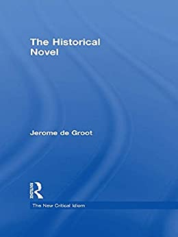 The Historical Novel (The New Critical Idiom) by [De Groot, Jerome]