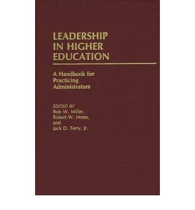 [(Leadership in Higher Education: A Handbook for Practising Educators )] [Author: Bob W. Miller] [Feb-1984]