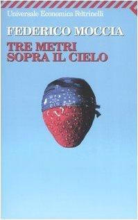 Tre Metri Sopra Il Cielo by Federico Moccia (November 23,2006)