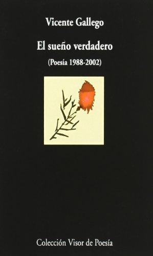 El sueño verdadero: Poesía 1988-2002 (Visor de Poesía) por Vicente Gallego Barredo