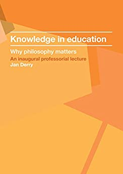 Knowledge in education: Why philosophy matters (Inaugural Professorial Lecture) Epub Descargar