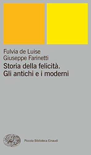 Storia della felicit. Gli antichi e i moderni (Piccola biblioteca Einaudi. Nuova serie Vol. 110)