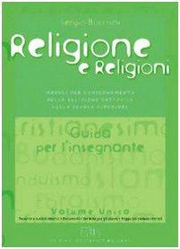 Religione e religioni. Moduli per l'insegnamento della religione cattolica. Guida per l'insegnante. Per le Scuole superiori
