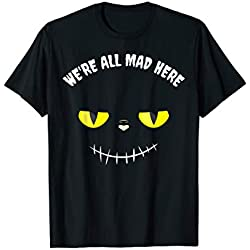 We're all mad here Halloween Party Grinsekatze Kostüm T-Shirt