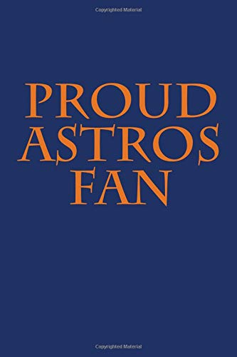 Proud Astros fan: A sports themed unofficial MLB notebook journal for your everyday needs por Jay Wilson