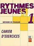 Méthode de français 1. Rythmes Jeunes Plus. Cahier d'exercices