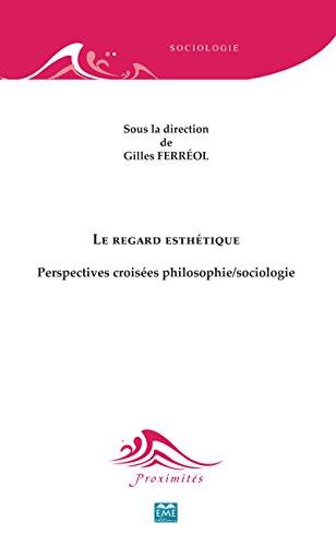 Le regard esthétique: Perspectives croisées philosophie/sociologie (Proximités Sociologie)