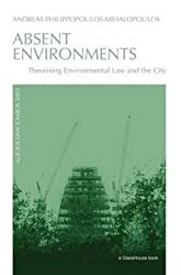 [(Absent Environments : Theorising Environmental Law and the City)] [By (author) Andreas Philippopoulos-Mihalopoulos] published on (December, 2009)