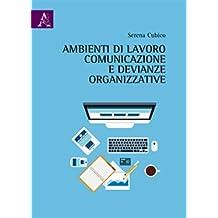 Ambienti di lavoro, comunicazione e devianze organizzative