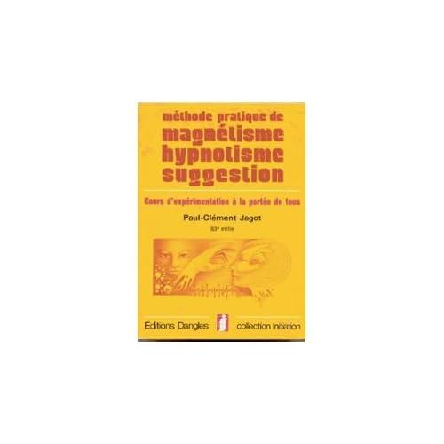 Méthode pratique de magnétisme, hypnotisme, suggestion cours d'expérimentation à la portée de tous
