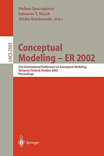 Conceptual Modeling - ER 2002: 21st International Conference on Conceptual Modeling Tampere, Finland, October 7-11, 2002 Proceedings (Lecture Notes in Computer Science (2503), Band 2503)