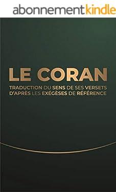 Le Coran: Traduction du sens de ses versets d'après les exégèses de référence