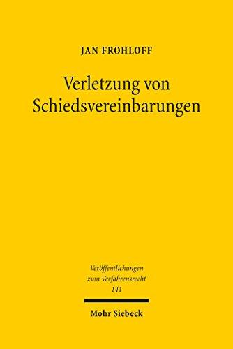 Verletzung von Schiedsvereinbarungen: Eine Untersuchung des deutschen Schiedsverfahrensrechts zu den Pflichten der Schiedsparteien und den Rechtsfolgen ... (Veröffentlichungen zum Verfahrensrecht)