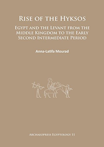 Rise of the Hyksos: Egypt and the Levant from the Middle Kingdom to the Early Second Intermediate Period (Archaeopress Egyptology)