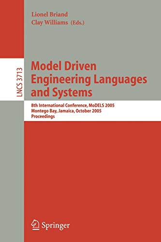 Model Driven Engineering Languages and Systems: 8th International Conference, MoDELS 2005 Montego Bay, Jamaica, October 2-7, 2005 Proceedings: 8th ... Notes in Computer Science, Band 3713) (Montego 2005)