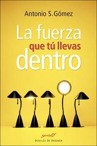 La fuerza que tú llevas dentro : diálogos clínicos por Antonio S. Gómez