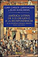 América Latina. De los orígenes a la independencia (II): II. La sociedad colonial ibérica en el siglo XVIII: 2 (Serie Mayor) por Juan Carlos Garavaglia
