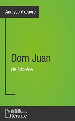 Dom Juan de Molire (Analyse approfondie): Approfondissez votre lecture des romans classiques et modernes avec Profil-Litteraire.fr