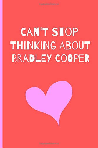 Hangover Film-t-shirt (Can't Stop Thinking About Bradley Cooper: Fan Novelty Notebook / Journal / Gift / Diary 120 Lined Pages (6