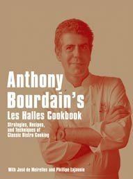 Anthony Bourdain's Les Halles Cookbook: Strategies, Recipes, and Techniques of Classic Bistro Cooking (Les Halles)