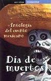 Dia de muertos (antologia del cuento mexicano)