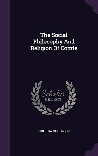 The Social Philosophy And Religion Of Comte