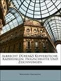 Albrecht Dürer&S Kupferstiche, Radirungen, Holzschnitte Und Zeichnungen