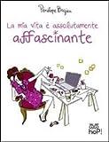 Scarica Libro La mia vita e assolutamente affascinante (PDF,EPUB,MOBI) Online Italiano Gratis