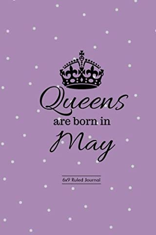 "Queens are born in May: Ruled Journal Notebook Diary Gift to Write in, Keepsake, Memory Book, Birthday & Celebration Present For Her, Womens, Ladies, ... 6""x9"" Paperback: Volume 6 (Celebration"