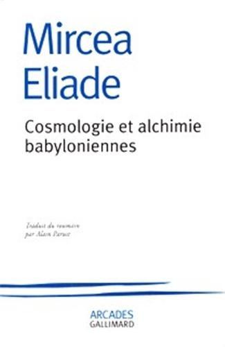 Cosmologie et alchimie babyloniennes par Mircea Eliade
