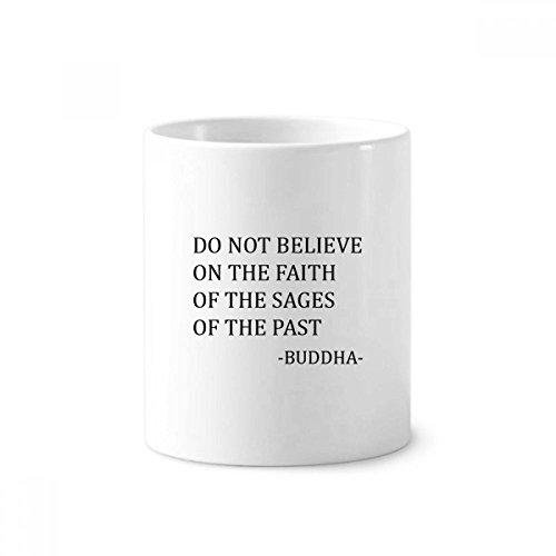 Glaube nicht, von Vergangenheit Zitat Buddha Keramik Zahnbürste Stifthalter Becher weiß Tasse 350ml Geschenk (Vergangenheit-keramik-tasse)