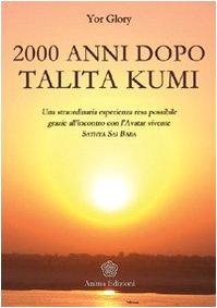 Duemila anni dopo Talita Kumi. Una straordinaria esperienza resa possibile grazie all'incontro con l'Avatar vivente Sathya Sai Baba (Messaggi per l'anima) por Yor Glory
