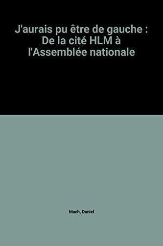 J'aurais pu être de gauche : De la cité HLM à l'Assemblée nationale