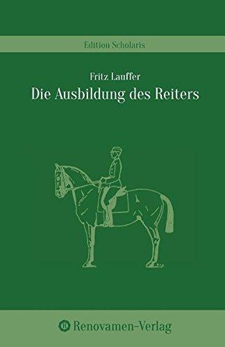 Die Ausbildung des Reiters in den ländlichen Reit- und Fahrvereinen por Fritz Lauffer