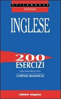 Inglese. 200 esercizi con chiavi risolutive. Compendio grammaticale. Per le Scuole superiori