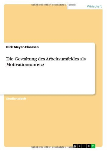 Die Gestaltung Des Arbeitsumfeldes ALS Motivationsanreiz? by Dirk Meyer-Claassen (2013-09-01)