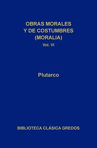 Obras morales y de costumbres (Moralia) VI (Biblioteca Clásica Gredos nº 213)