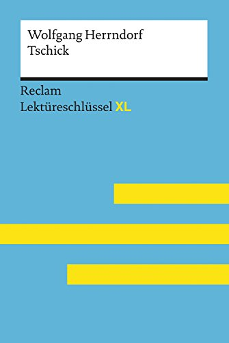 Tschick von Wolfgang Herrndorf: Lektüreschlüssel mit Inhaltsangabe, Interpretation, Prüfungsaufgaben mit Lösungen, Lernglossar. (Reclam Lektüreschlüssel XL): Reclam Lektüreschlüssel XL