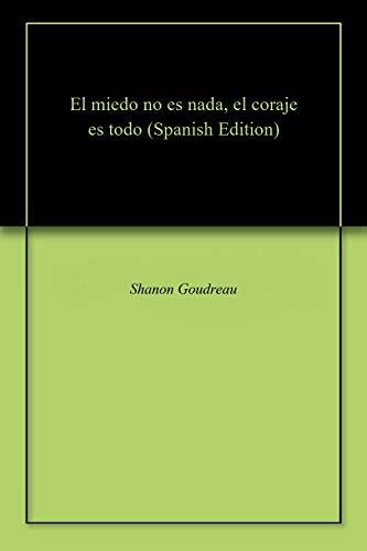 El miedo no es nada, el coraje es todo por Shanon Goudreau