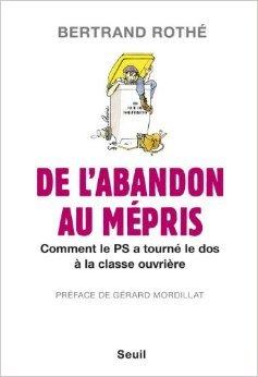 De l'abandon au mépris : Comment le PS a tourné le dos à la classe ouvrière de Bertrand Rothé ( 10 janvier 2013 )