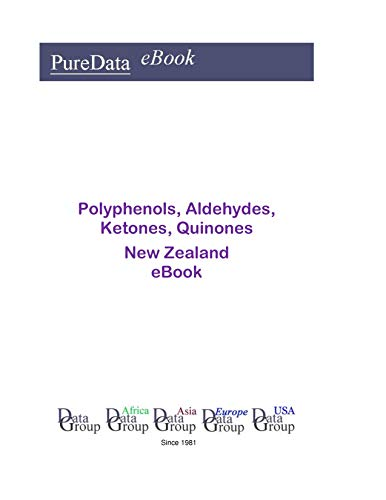 Polyphenols, Aldehydes, Ketones, Quinones in New Zealand: Market Sales (English Edition)