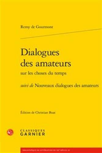 Dialogues Des Amateurs: Suivi de Nouveaux Dialogues Des Amateurs (Bibliotheque De Litterature Du Xxe Siecle, Band 22)