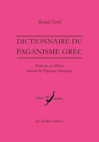 Dictionnaire du paganisme grec: Notions et dbats autour de l'poque classique