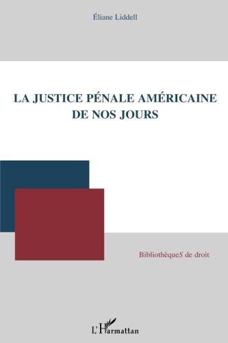 La Justice Pénale Américaine de Nos Jours par Eliane Liddell