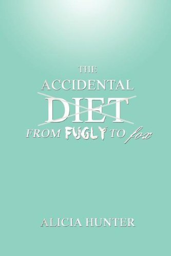 The Accidental Diet from Fugly to Fox by Alicia Hunter (2011-11-14)