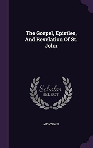 The Gospel, Epistles, And Revelation Of St. John