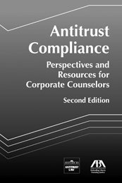 Antitrust Compliance: Perspectives and Resources for Corporate Counselors, 2nd Edition with CD-ROM