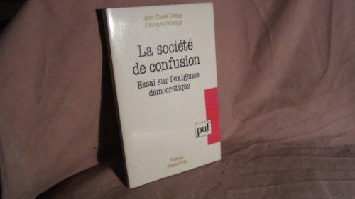 La socit de confusion : Essai sur l'exigence dmocratique