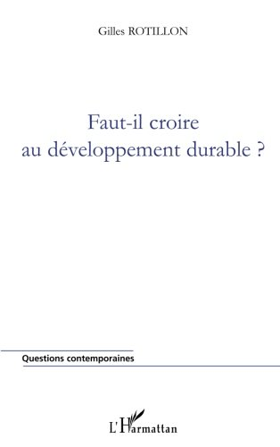 Faut-il croire au développement durable? par Gilles Rotillon