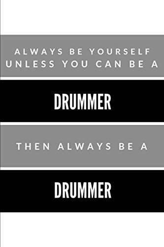 Always Be Yourself Unless You Can Be a Drummer Then Always Be a Drummer: Drum Player College Rule Blank Lined Notebook Journal